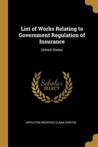 List of Works Relating to Government Regulation of Insurance: United States, Appleton Prentiss Clark Griffin обложка-превью