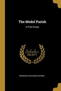 The Model Parish: A Prize Essay, Frederick Richards Wynne обложка-превью