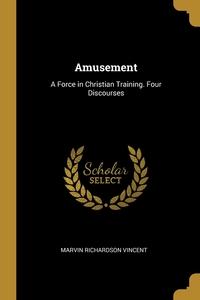 Amusement: A Force in Christian Training. Four Discourses, Marvin Richardson Vincent обложка-превью