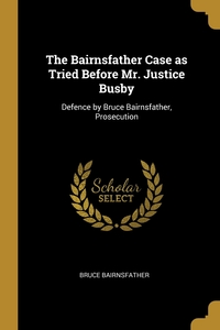 The Bairnsfather Case as Tried Before Mr. Justice Busby: Defence by Bruce Bairnsfather, Prosecution, Bruce Bairnsfather обложка-превью