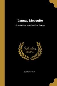 Langue Mosquito: Grammaire, Vocabulaire, Textes, Lucien Adam обложка-превью