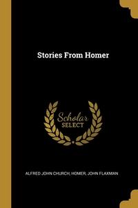 Stories From Homer, Alfred John Church, Homer, John Flaxman обложка-превью