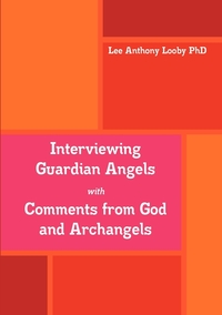 Книга под заказ: «Interviewing Guardian Angels with Comments from God and Archangels»