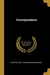Correspondance, Alfred de Vigny, Fernard Baldensperger обложка-превью