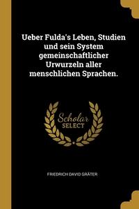 Ueber Fulda's Leben, Studien und sein System gemeinschaftlicher Urwurzeln aller menschlichen Sprachen., Friedrich David Grater обложка-превью