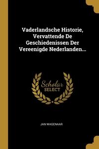 Vaderlandsche Historie, Vervattende De Geschiedenissen Der Vereenigde Nederlanden..., Jan Wagenaar обложка-превью