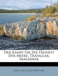 Der Kampf Um Die Freiheit Der Meere, Trafalgar, Skagerrak, Julius Von Pflugk-Harttung обложка-превью