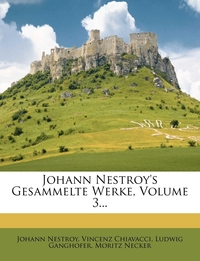 Johann Nestroy's gesammelte Werke., Johann Nestroy, Vincenz Chiavacci, Ludwig Ganghofer обложка-превью