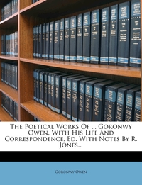 Книга под заказ: «The Poetical Works Of ... Goronwy Owen, With His Life And Correspondence, Ed. With Notes By R. Jones...»