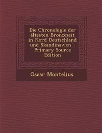 Книга под заказ: «Die Chronologie Der Altesten Bronzezeit in Nord-Deutschland Und Skandinavien - Primary Source Edition»