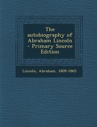 The autobiography of Abraham Lincoln, Lincoln Abraham 1809-1865 обложка-превью
