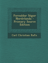 Fornaldar Sögur Nordrlanda - Primary Source Edition, Carl Christian Rafn обложка-превью