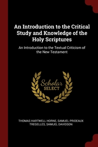 Книга под заказ: «An Introduction to the Critical Study and Knowledge of the Holy Scriptures»