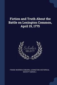 Fiction and Truth About the Battle on Lexington Common, April 19, 1775, Frank Warren Coburn, Lexington Historical Society (Mass.) обложка-превью