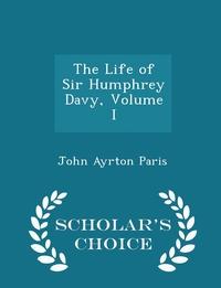 Книга под заказ: «The Life of Sir Humphrey Davy, Volume I - Scholar's Choice Edition»