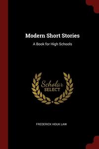 Modern Short Stories: A Book for High Schools, Frederick Houk Law обложка-превью