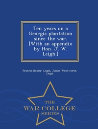 Книга под заказ: «Ten years on a Georgia plantation since the war. [With an appendix by Hon. J. W. Leigh.] - War College Series»