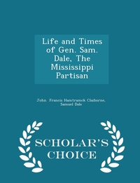 Книга под заказ: «Life and Times of Gen. Sam. Dale, The Mississippi Partisan - Scholar's Choice Edition»