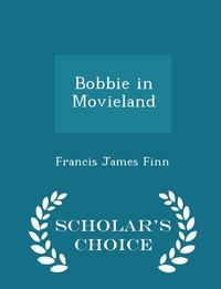 Книга под заказ: «Bobbie in Movieland - Scholar's Choice Edition»