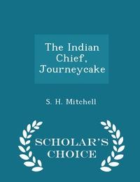Книга под заказ: «The Indian Chief, Journeycake - Scholar's Choice Edition»