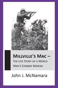Книга под заказ: «Millville's Mac - The Life Story of a World War II Combat Marine»