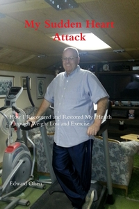 Книга под заказ: «My Sudden Heart Attack;  How I Recovered and Restored My Health Through Weight Loss and Excercise»