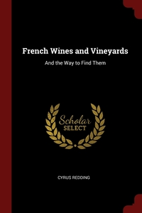 French Wines and Vineyards: And the Way to Find Them, Cyrus Redding обложка-превью