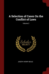 A Selection of Cases On the Conflict of Laws; Volume 2, Joseph Henry Beale обложка-превью