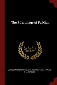 The Pilgrimage of Fa Hian, Julius Von Klaproth, Abel Remusat, Abel Faxian обложка-превью