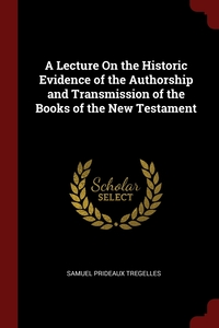 A Lecture On the Historic Evidence of the Authorship and Transmission of the Books of the New Testament, Samuel Prideaux Tregelles обложка-превью