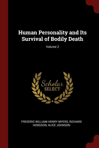 Human Personality and Its Survival of Bodily Death; Volume 2, Frederic William Henry Myers, Richard Hodgson, Alice Johnson обложка-превью