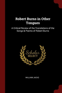Robert Burns in Other Tongues: A Critical Review of the Translations of the Songs & Poems of Robert Burns, William Jacks обложка-превью