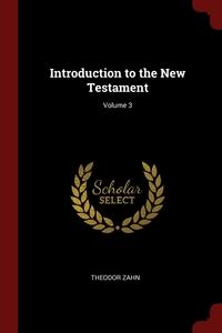 Introduction to the New Testament; Volume 3, Theodor Zahn обложка-превью