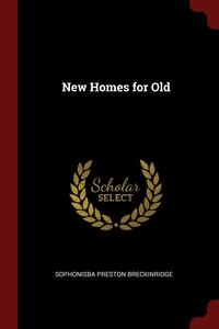 New Homes for Old, Sophonisba Preston Breckinridge обложка-превью