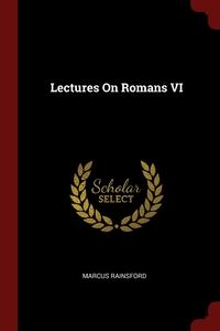 Lectures On Romans VI, Marcus Rainsford обложка-превью