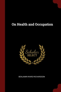 On Health and Occupation, Benjamin Ward Richardson обложка-превью