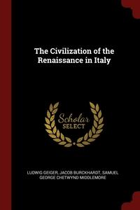 The Civilization of the Renaissance in Italy, Ludwig Geiger, Jacob Burckhardt, Samuel George Chetwynd Middlemore обложка-превью