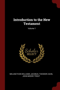 Introduction to the New Testament; Volume 1, Melancthon Williams Jacobus, Theodor Zahn, John Moore Trout обложка-превью