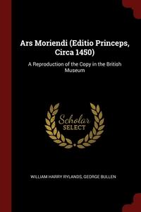 Ars Moriendi (Editio Princeps, Circa 1450): A Reproduction of the Copy in the British Museum, William Harry Rylands, George Bullen обложка-превью