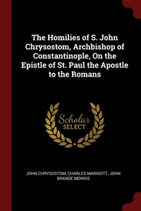 The Homilies of S. John Chrysostom, Archbishop of Constantinople, On the Epistle of St. Paul the Apostle to the Romans, John Chrysostom, Charles Marriott, John Brande Morris обложка-превью
