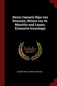 Herrn Caesaris Ripa von Perusien, Ritters von St. Mauritio und Lazaro, Erneuerte Iconologia, Cesare Ripa, Lorens Strauss обложка-превью