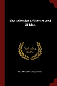 The Solitudes Of Nature And Of Man, William Rounseville Alger обложка-превью