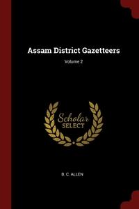 Assam District Gazetteers; Volume 2, B. C. Allen обложка-превью
