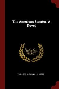 The American Senator. A Novel, Trollope Anthony 1815-1882 обложка-превью