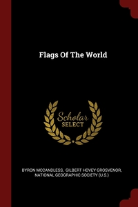 Flags Of The World, Byron McCandless, Gilbert Hovey Grosvenor, National Geographic Society (U.S.) обложка-превью