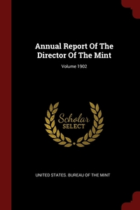 Annual Report Of The Director Of The Mint; Volume 1902, United States. Bureau of the Mint обложка-превью
