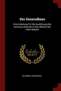 Der Generalbass: Eine Anleitung Für Die Ausführung Der Continuo-stimmen In Den Werken Der Alten Meister, Salomon Jadassohn обложка-превью
