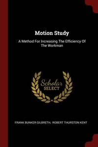 Motion Study: A Method For Increasing The Efficiency Of The Workman, Frank Bunker Gilbreth, Robert Thurston Kent обложка-превью