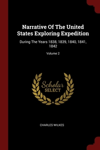 Narrative Of The United States Exploring Expedition: During The Years 1838, 1839, 1840, 1841, 1842; Volume 2, Charles Wilkes обложка-превью