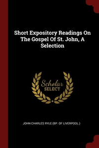 Short Expository Readings On The Gospel Of St. John, A Selection, John Charles Ryle (bp. of Liverpool.) обложка-превью